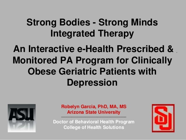 Strong Bodies - Strong Minds Integrated Therapy An Interactive e-Health Prescribed & Monitored PA Program for Clinically O...