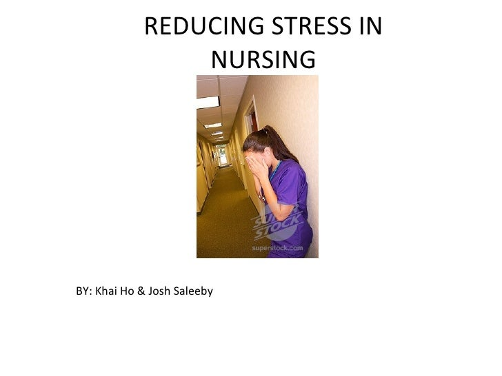 REDUCING STRESS IN NURSING BY: Khai Ho & Josh Saleeby