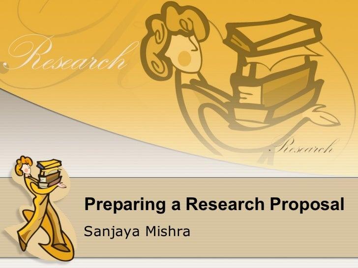 Preparing a Research Proposal Sanjaya Mishra