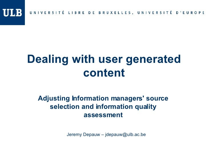 Dealing with user generated content Adjusting Information managers'source selection and information quality assessment Je...