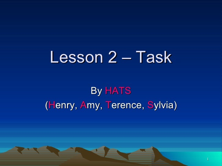 Lesson 2 – Task By  HATS ( H enry,  A my,  T erence,  S ylvia)