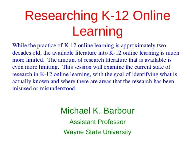 Researching K-12 Online            LearningWhile the practice of K-12 online learning is approximately twodecades old, the...