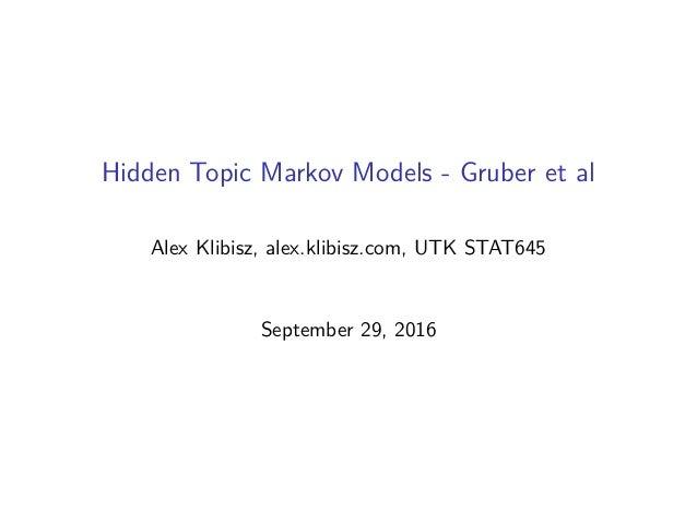 Hidden Topic Markov Models - Gruber et al Alex Klibisz, alex.klibisz.com, UTK STAT645 September 29, 2016