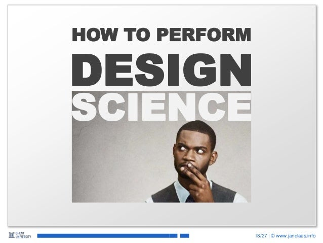 18/27 | © www.janclaes.info DESIGN SCIENCE HOW TO PERFORM