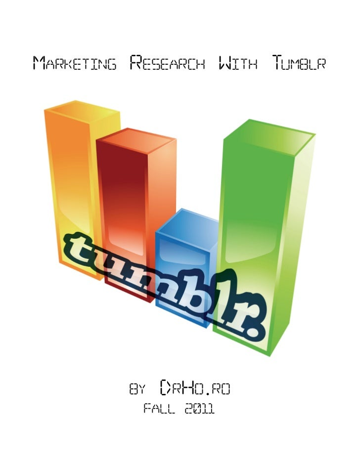 Marketing research With tuMblr         by   Drho.ro           Fall 2011