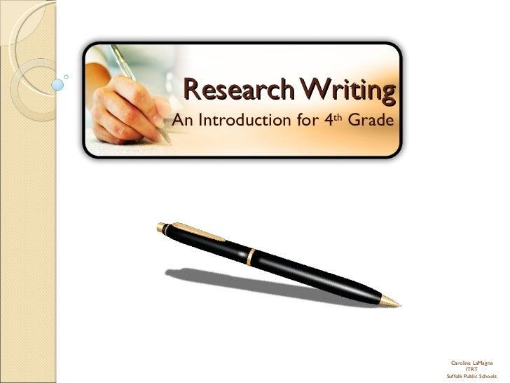 Research Writing An Introduction for 4 th  Grade Caroline LaMagna ITRT Suffolk Public Schools