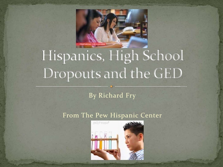 By Richard Fry<br />From The Pew Hispanic Center<br />Hispanics, High School Dropouts and the GED<br />