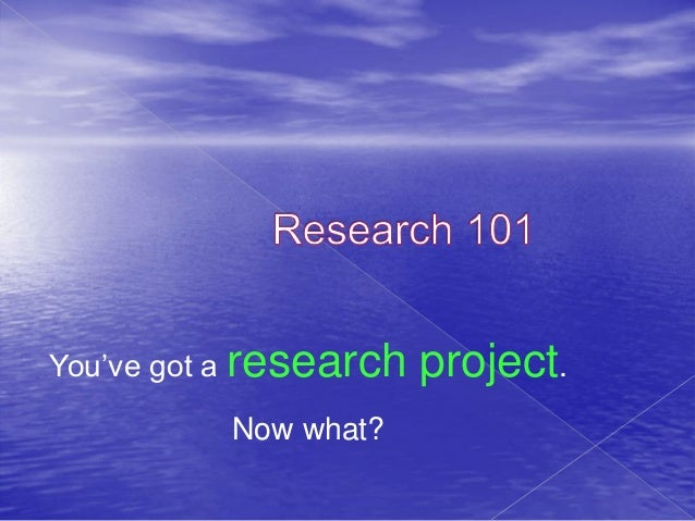 You've got a research   project.          Now what?