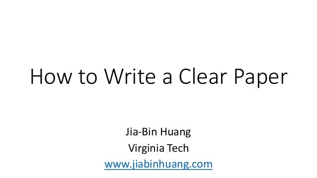 How to Write a Clear Paper Jia-Bin Huang Virginia Tech www.jiabinhuang.com