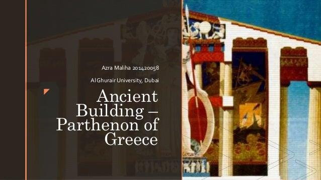 zz Ancient Building – Parthenon of Greece Azra Maliha 201420058 Al Ghurair University, Dubai