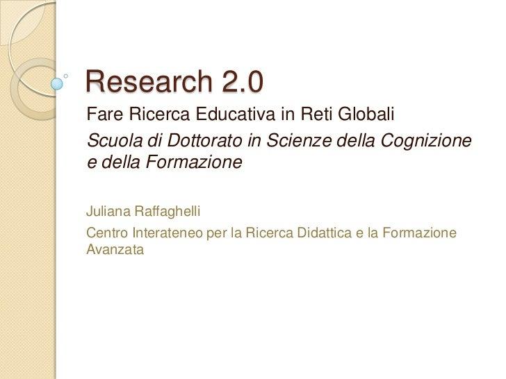 Research 2.0Fare Ricerca Educativa in Reti GlobaliScuola di Dottorato in Scienze della Cognizionee della FormazioneJuliana...