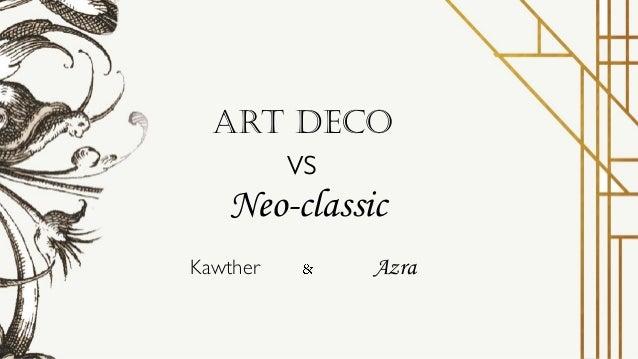 Art Deco vs Neo-classic Kawther Azra