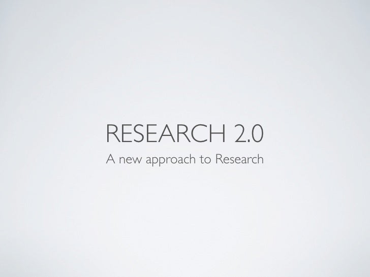 RESEARCH 2.0 A new approach to Research