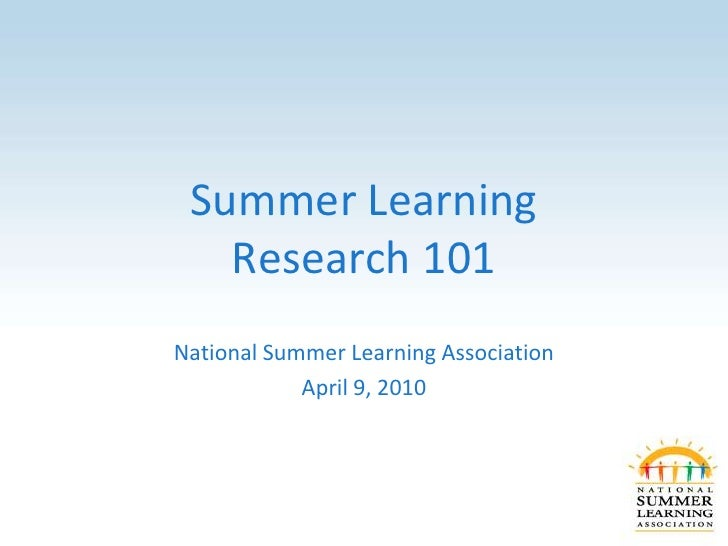 Summer Learning    Research 101 National Summer Learning Association             April 9, 2010
