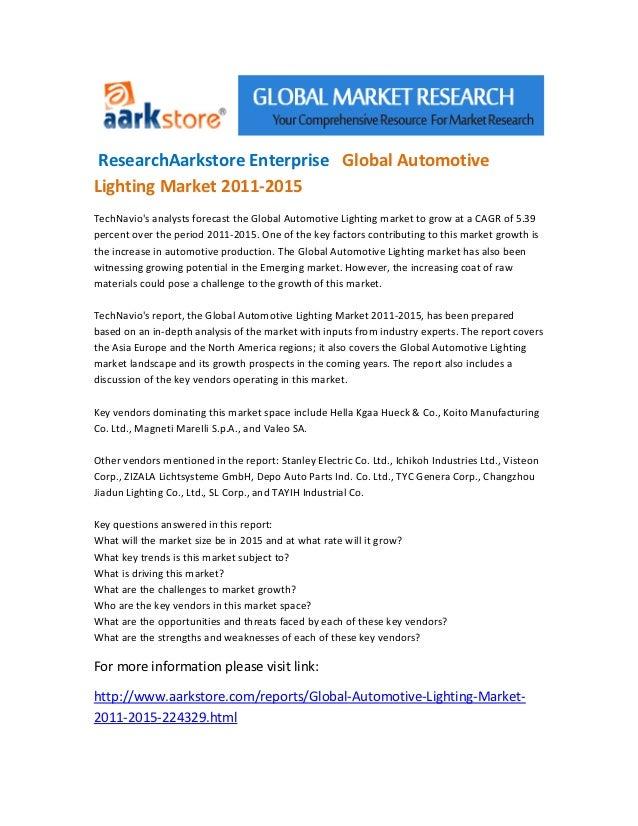 ResearchAarkstore Enterprise Global AutomotiveLighting Market 2011-2015TechNavios analysts forecast the Global Automotive ...
