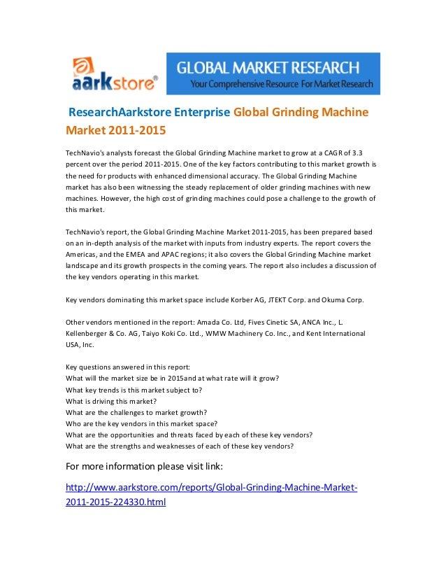 ResearchAarkstore Enterprise Global Grinding MachineMarket 2011-2015TechNavios analysts forecast the Global Grinding Machi...