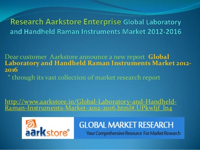 """Dear customer Aarkstore announce a new report GlobalLaboratory and Handheld Raman Instruments Market 2012-2016 """" through i..."""
