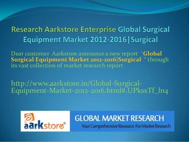 "Dear customer Aarkstore announce a new report ""GlobalSurgical Equipment Market 2012-2016
