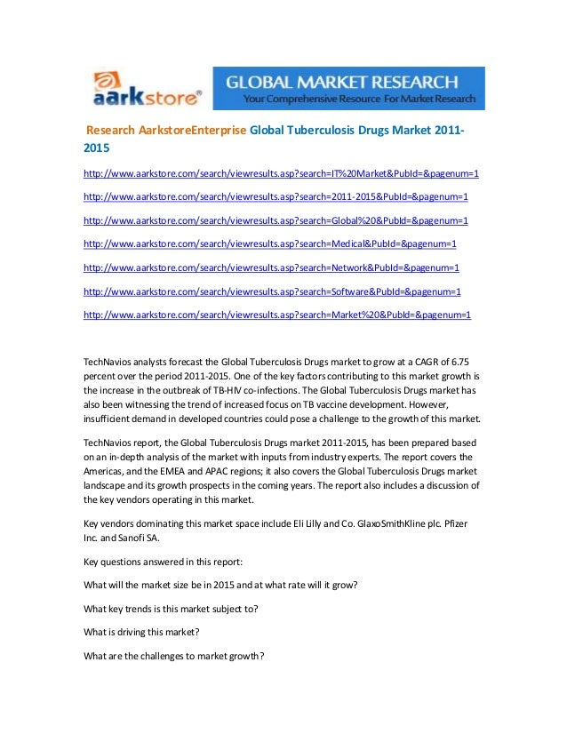 Research AarkstoreEnterprise Global Tuberculosis Drugs Market 2011-2015http://www.aarkstore.com/search/viewresults.asp?sea...