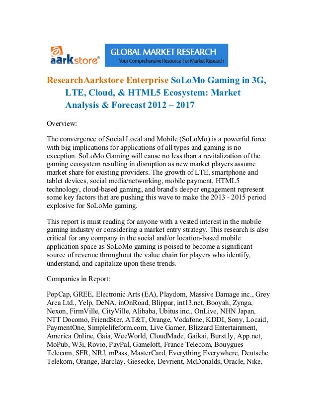 ResearchAarkstore Enterprise SoLoMo Gaming in 3G,    LTE, Cloud, & HTML5 Ecosystem: Market    Analysis & Forecast 2012 – 2...