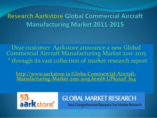 """Dear customer Aarkstore announce a new GlobalCommercial Aircraft Manufacturing Market 2011-2015"""" through its vast collecti..."""