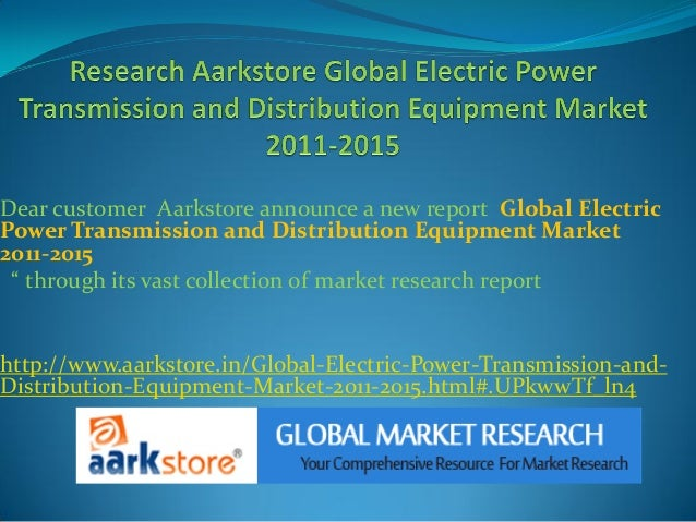 Dear customer Aarkstore announce a new report Global ElectricPower Transmission and Distribution Equipment Market2011-2015...