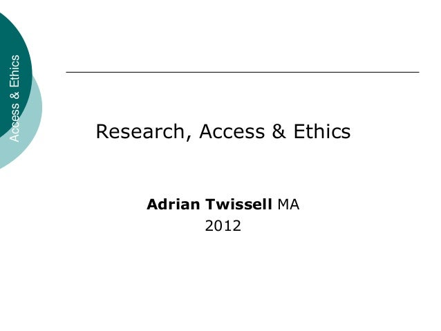 Access&EthicsResearch, Access & EthicsAdrian Twissell MA2012