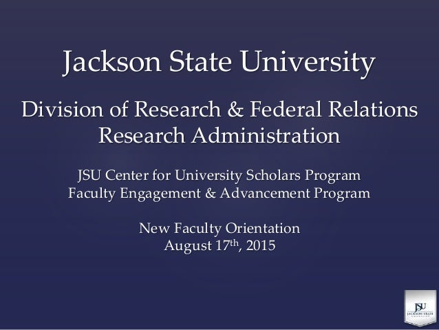 Jackson State University Division of Research & Federal Relations Research Administration JSU Center for University Schola...