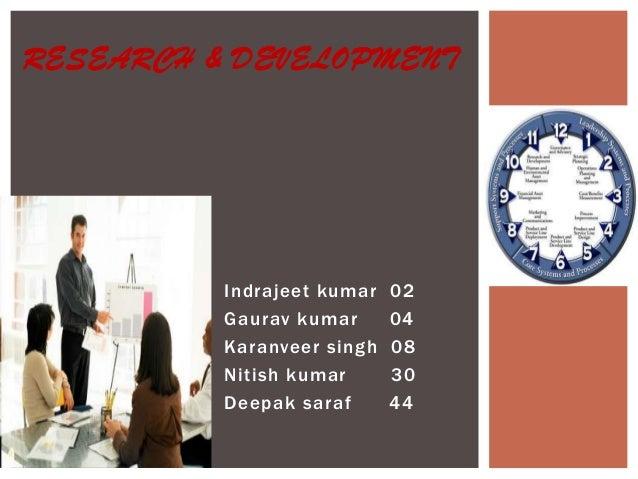 RESEARCH & DEVELOPMENT  Indrajeet kumar Gaurav kumar Karanveer singh Nitish kumar Deepak saraf  02 04 08 30 44