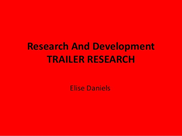 Research And Development    TRAILER RESEARCH        Elise Daniels