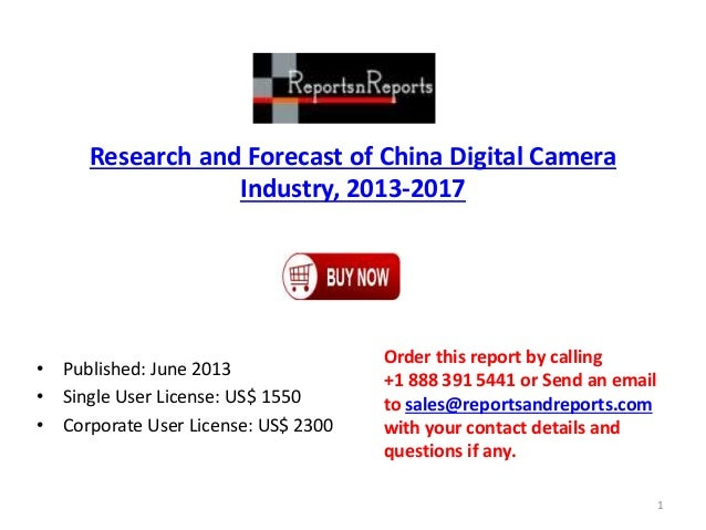 Research and Forecast of China Digital Camera Industry, 2013-2017 • Published: June 2013 • Single User License: US$ 1550 •...