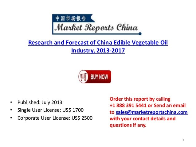Research and Forecast of China Edible Vegetable Oil Industry, 2013-2017 • Published: July 2013 • Single User License: US$ ...