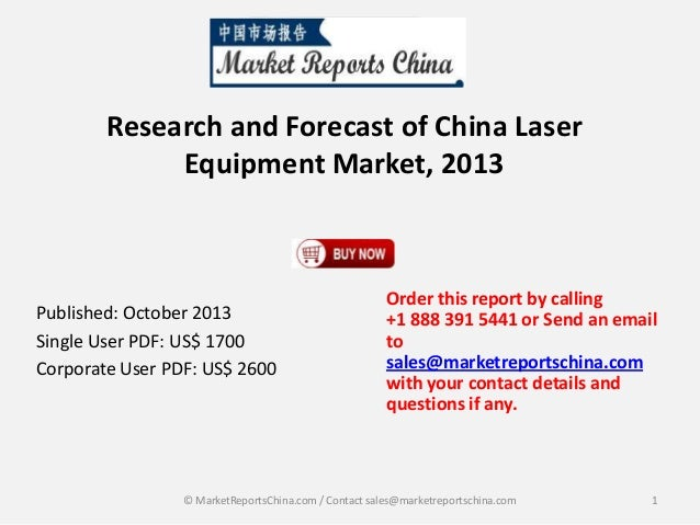 Research and Forecast of China Laser Equipment Market, 2013  Published: October 2013 Single User PDF: US$ 1700 Corporate U...