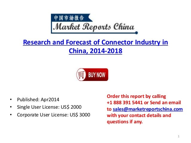 Research and Forecast of Connector Industry in China, 2014-2018 • Published: Apr2014 • Single User License: US$ 2000 • Cor...