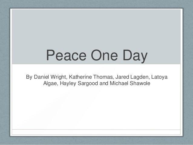Peace One DayBy Daniel Wright, Katherine Thomas, Jared Lagden, Latoya      Algae, Hayley Sargood and Michael Shawole