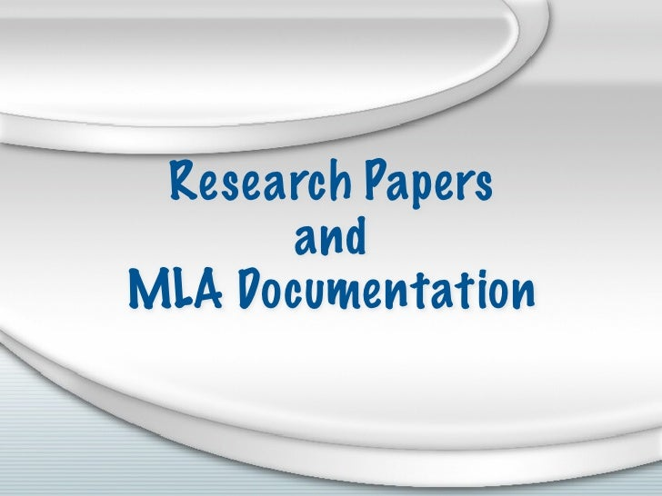 Research Papers        and MLA Documentation