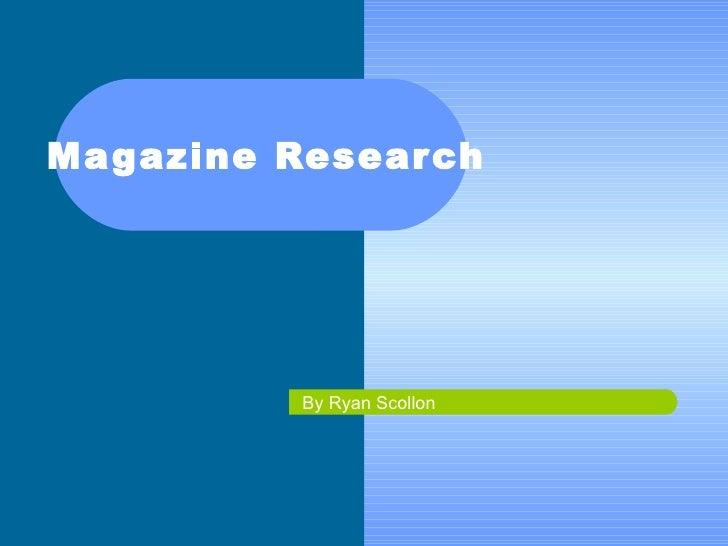 Magazine Research By Ryan Scollon