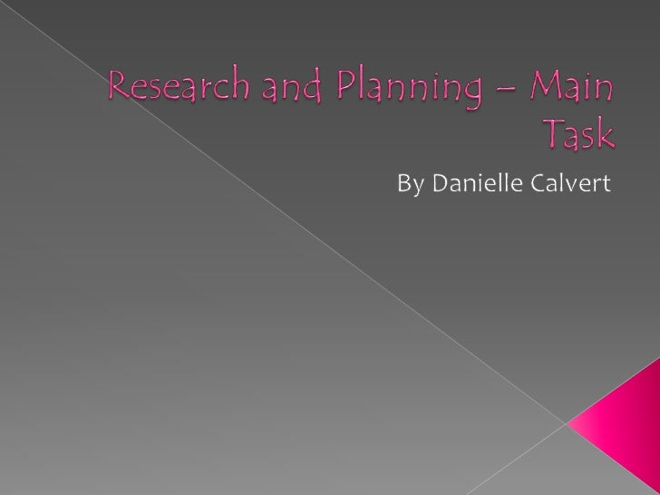 Research and Planning – Main Task<br />By Danielle Calvert<br />