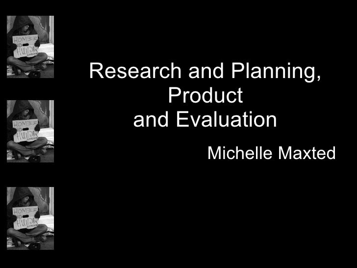 Research and Planning, Product and Evaluation Michelle Maxted