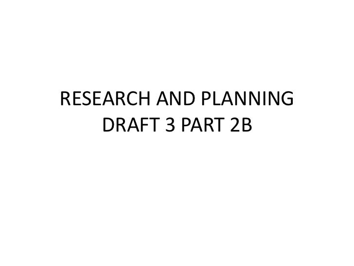 RESEARCH AND PLANNING    DRAFT 3 PART 2B