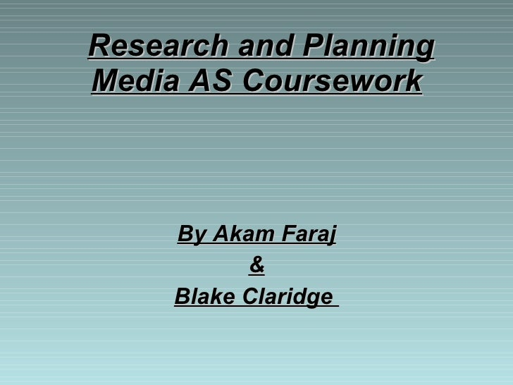 Research and Planning Media AS Coursework   By Akam Faraj & Blake Claridge