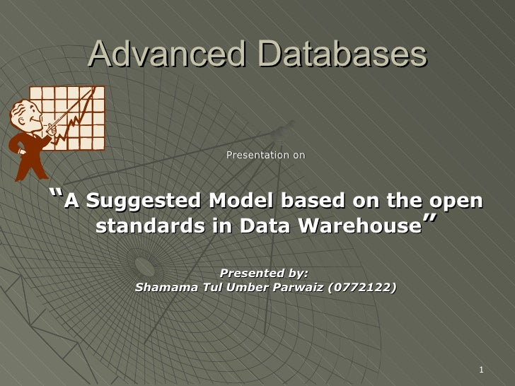 "Advanced Databases Presentation on "" A Suggested Model based on the open standards in Data Warehouse "" Presented by:  Sham..."