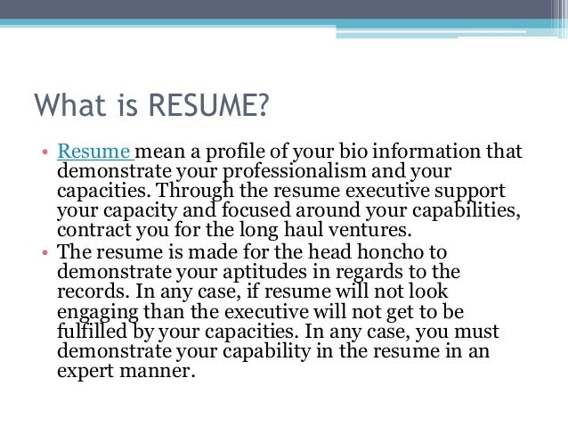 What is RESUME?  Resume mean a profile ...