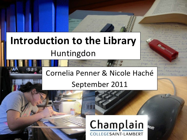 Introduction to the Library Huntingdon Cornelia Penner & Nicole Haché September 2011