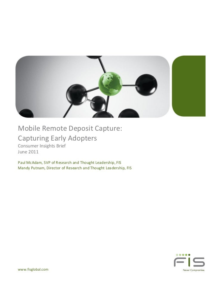 Mobile Remote Deposit Capture:Capturing Early AdoptersConsumer Insights BriefJune 2011Paul McAdam, SVP of Research and Tho...