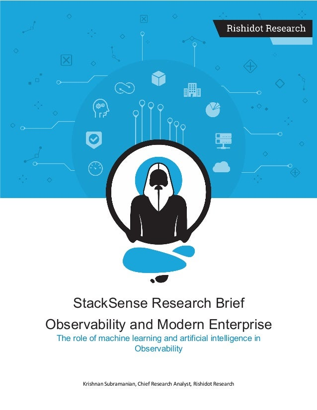 Krishnan Subramanian, Chief Research Analyst, Rishidot Research StackSense Research Brief Observability and Modern Enterpr...