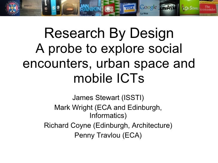 Research By Design A probe to explore social encounters, urban space and mobile ICTs James Stewart (ISSTI) Mark Wright (EC...