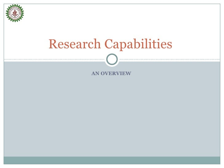 AN OVERVIEW  Research Capabilities