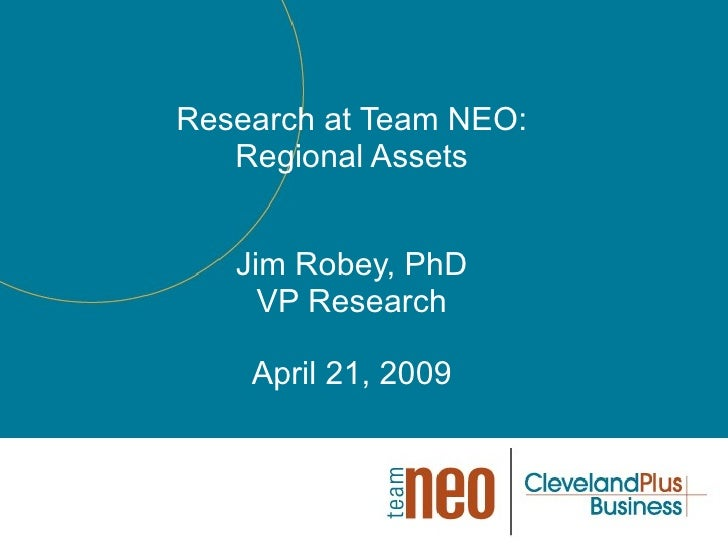 Research at Team NEO: Regional Assets Jim Robey, PhD VP Research April 21, 2009