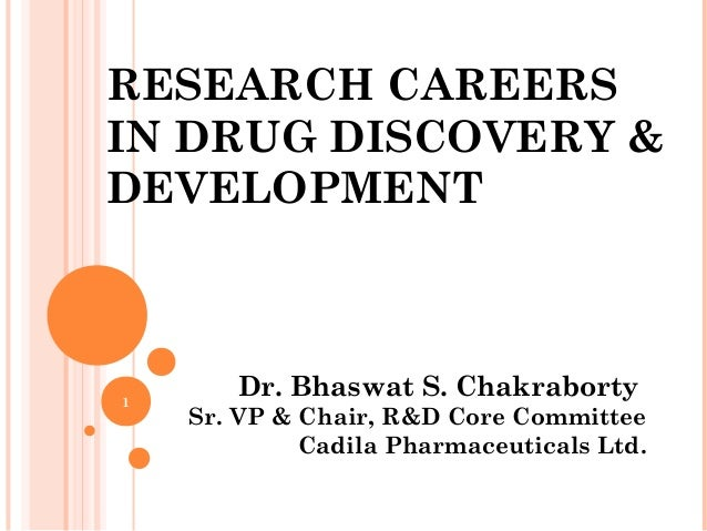 RESEARCH CAREERS IN DRUG DISCOVERY & DEVELOPMENT Dr. Bhaswat S. Chakraborty Sr. VP & Chair, R&D Core Committee Cadila Phar...